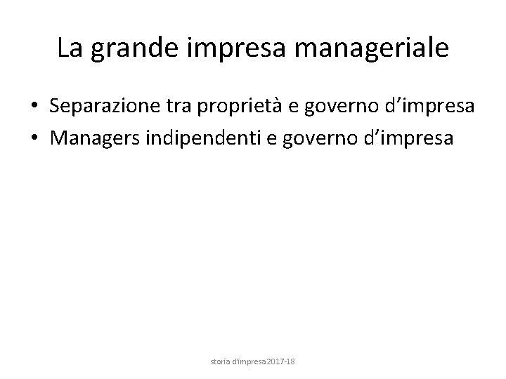 La grande impresa manageriale • Separazione tra proprietà e governo d'impresa • Managers indipendenti