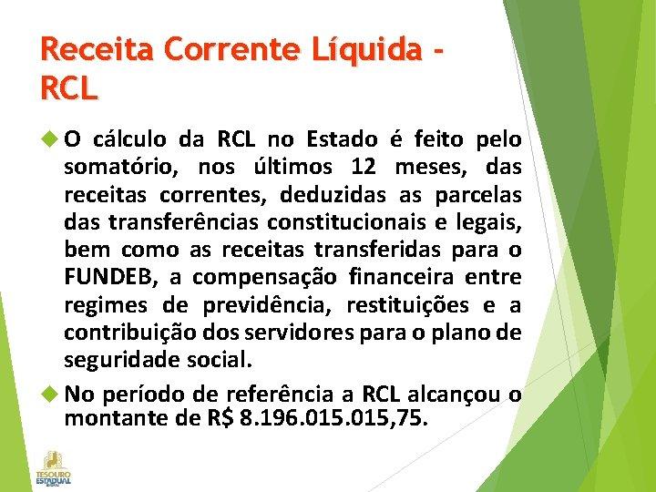 Receita Corrente Líquida RCL O cálculo da RCL no Estado é feito pelo somatório,