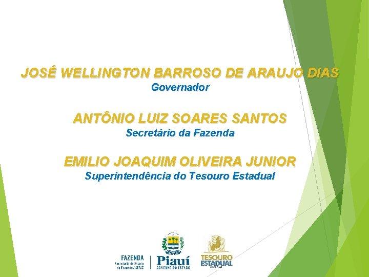 JOSÉ WELLINGTON BARROSO DE ARAUJO DIAS Governador ANTÔNIO LUIZ SOARES SANTOS Secretário da Fazenda