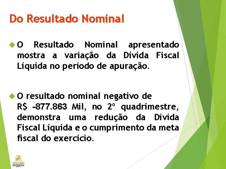 Do Resultado Nominal O Resultado Nominal apresentado mostra a variação da Dívida Fiscal Líquida