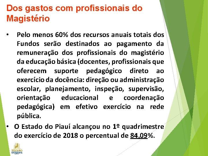 Dos gastos com profissionais do Magistério Pelo menos 60% dos recursos anuais totais dos