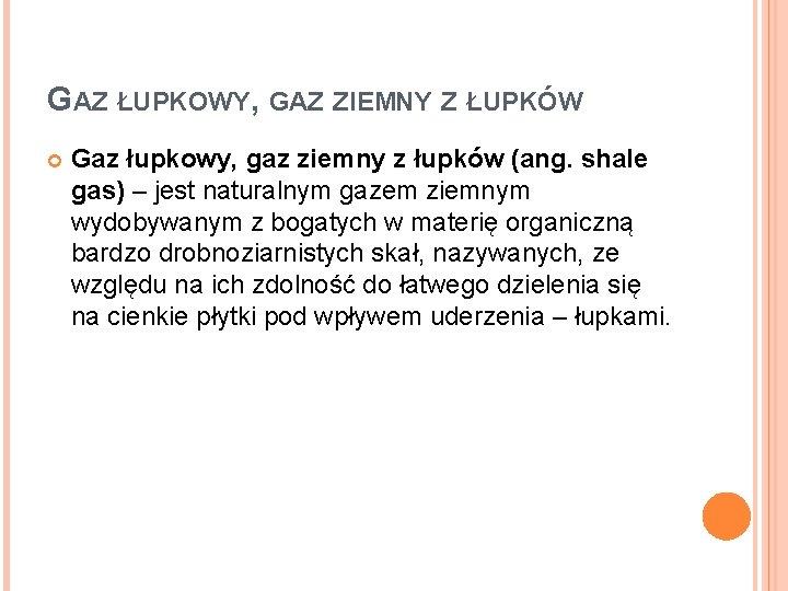 GAZ ŁUPKOWY, GAZ ZIEMNY Z ŁUPKÓW Gaz łupkowy, gaz ziemny z łupków (ang. shale