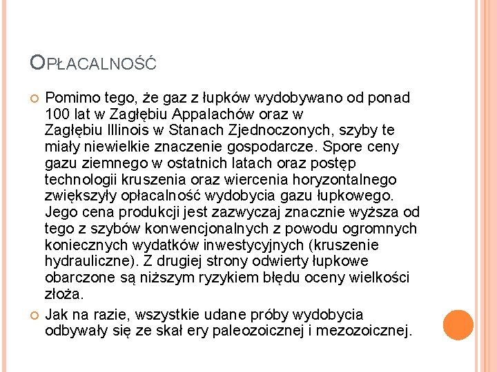 OPŁACALNOŚĆ Pomimo tego, że gaz z łupków wydobywano od ponad 100 lat w Zagłębiu