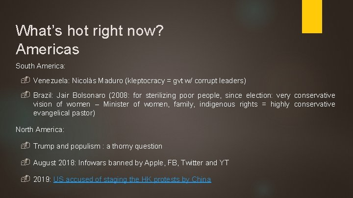 What's hot right now? Americas South America: - Venezuela: Nicolàs Maduro (kleptocracy = gvt