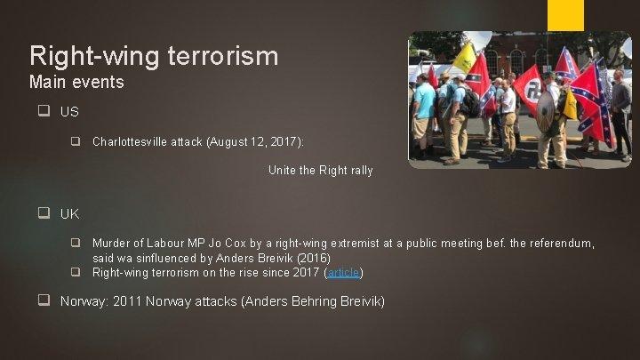 Right-wing terrorism Main events q US q Charlottesville attack (August 12, 2017): Unite the
