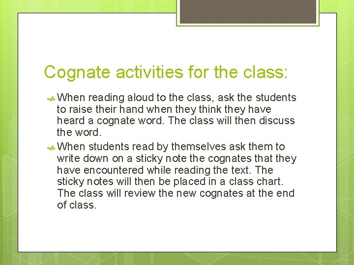 Cognate activities for the class: When reading aloud to the class, ask the students