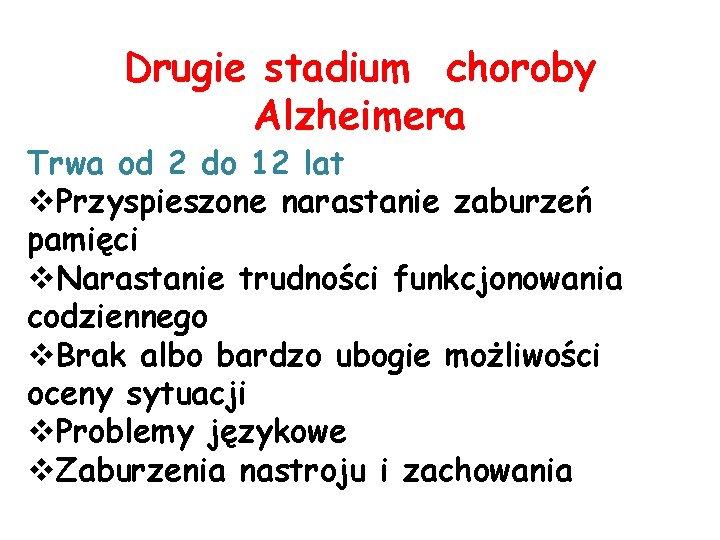 Drugie stadium choroby Alzheimera Trwa od 2 do 12 lat v. Przyspieszone narastanie zaburzeń