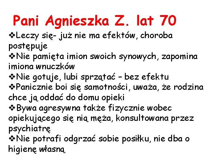 Pani Agnieszka Z. lat 70 v. Leczy się- już nie ma efektów, choroba postępuje
