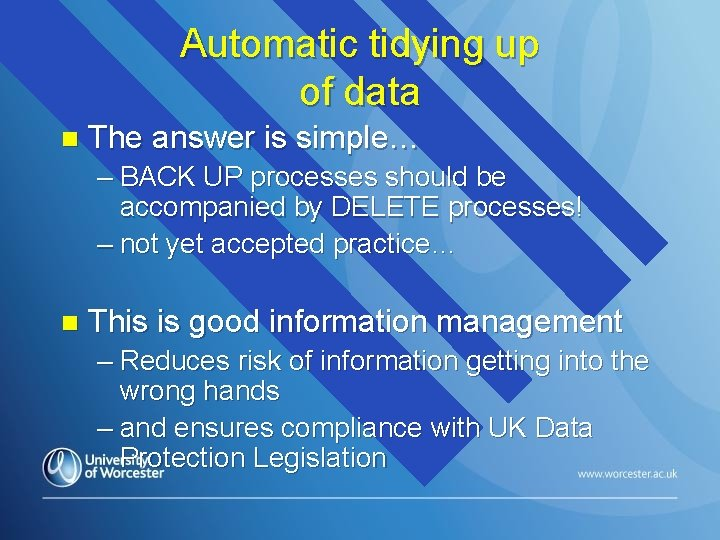 Automatic tidying up of data n The answer is simple… – BACK UP processes