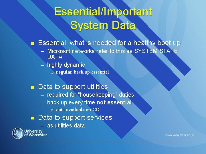 Essential/Important System Data n Essential: what is needed for a healthy boot up –
