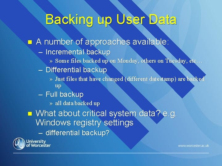 Backing up User Data n A number of approaches available: – Incremental backup »