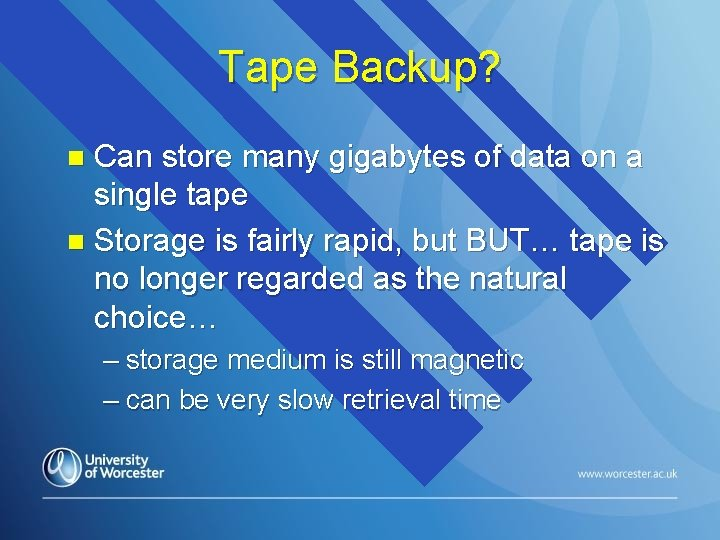 Tape Backup? Can store many gigabytes of data on a single tape n Storage