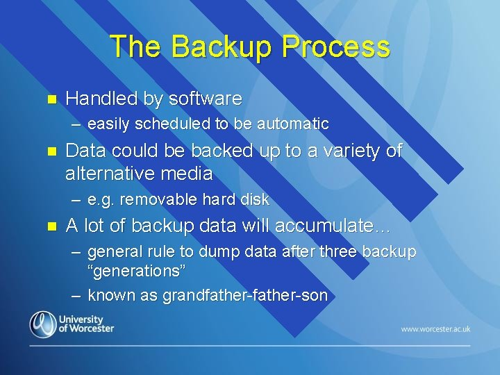 The Backup Process n Handled by software – easily scheduled to be automatic n