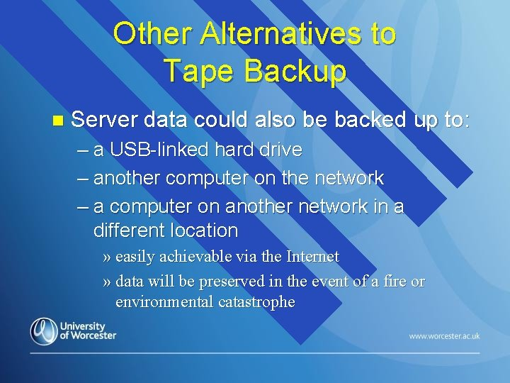 Other Alternatives to Tape Backup n Server data could also be backed up to: