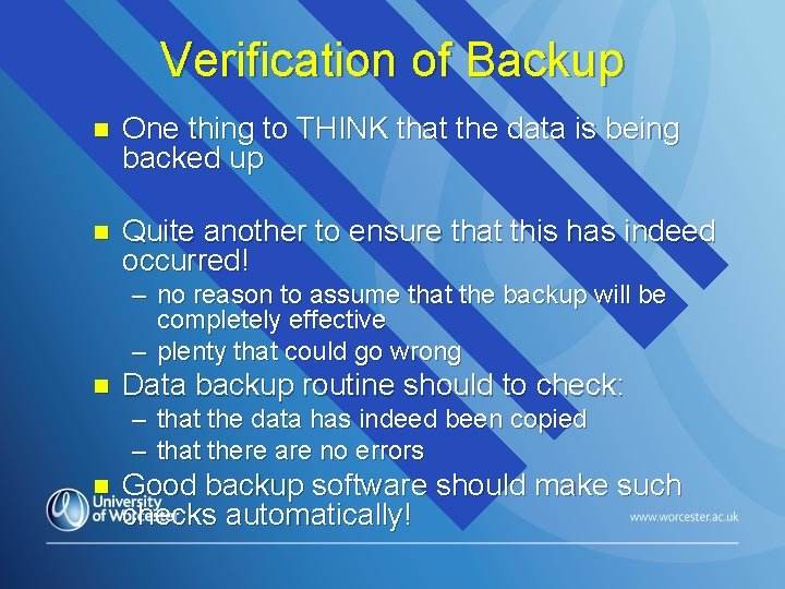 Verification of Backup n One thing to THINK that the data is being backed