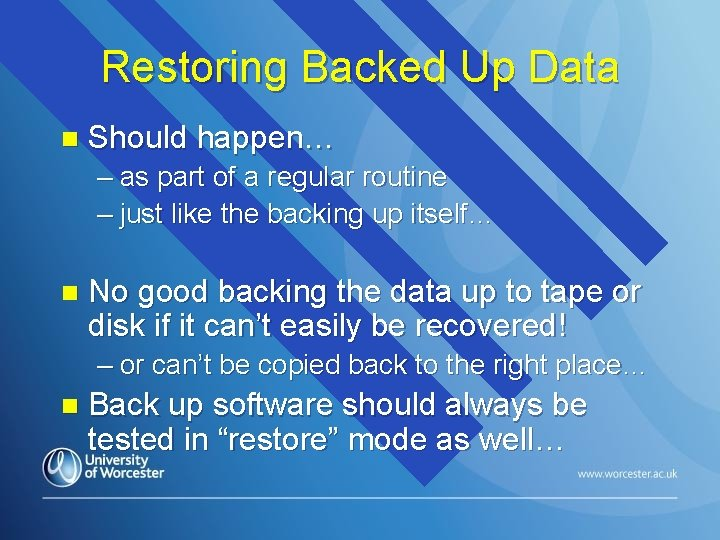 Restoring Backed Up Data n Should happen… – as part of a regular routine
