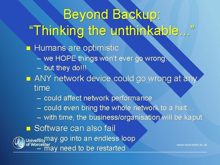 "Beyond Backup: ""Thinking the unthinkable. . . "" n Humans are optimistic – we"