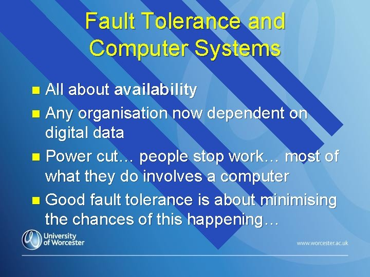 Fault Tolerance and Computer Systems All about availability n Any organisation now dependent on