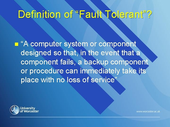 """Definition of """"Fault Tolerant""""? n """"A computer system or component designed so that, in"""
