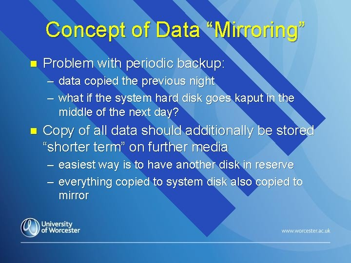 """Concept of Data """"Mirroring"""" n Problem with periodic backup: – data copied the previous"""