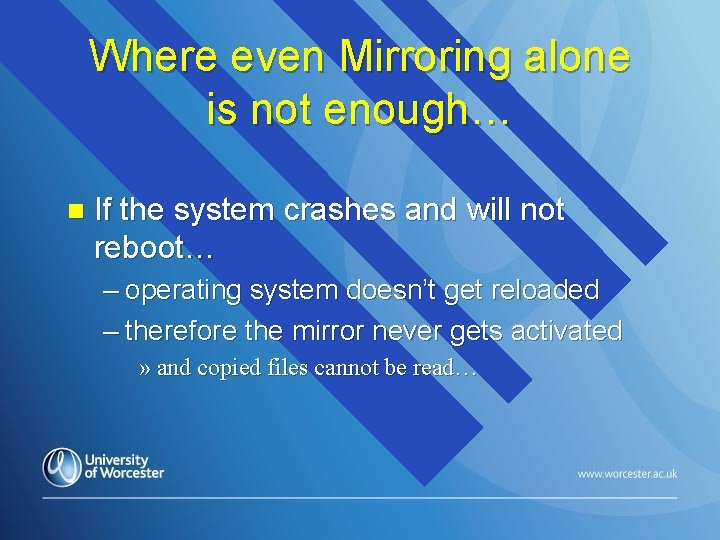 Where even Mirroring alone is not enough… n If the system crashes and will