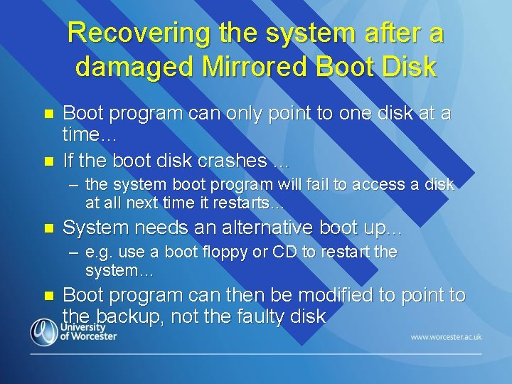 Recovering the system after a damaged Mirrored Boot Disk n n Boot program can