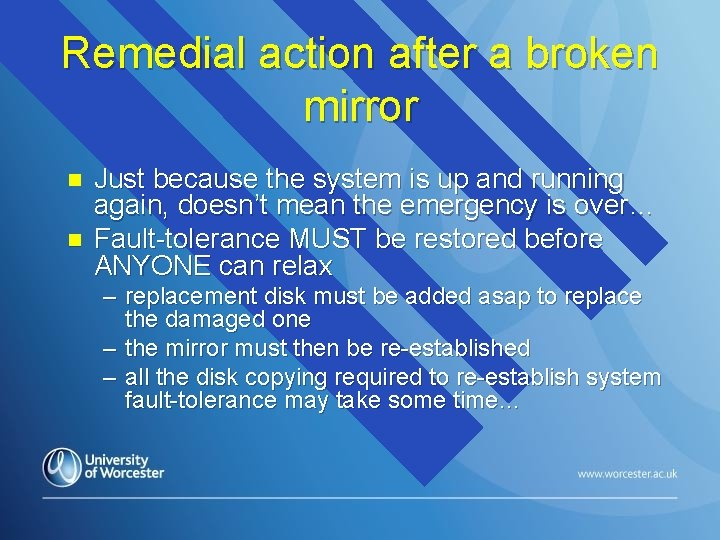 Remedial action after a broken mirror n n Just because the system is up