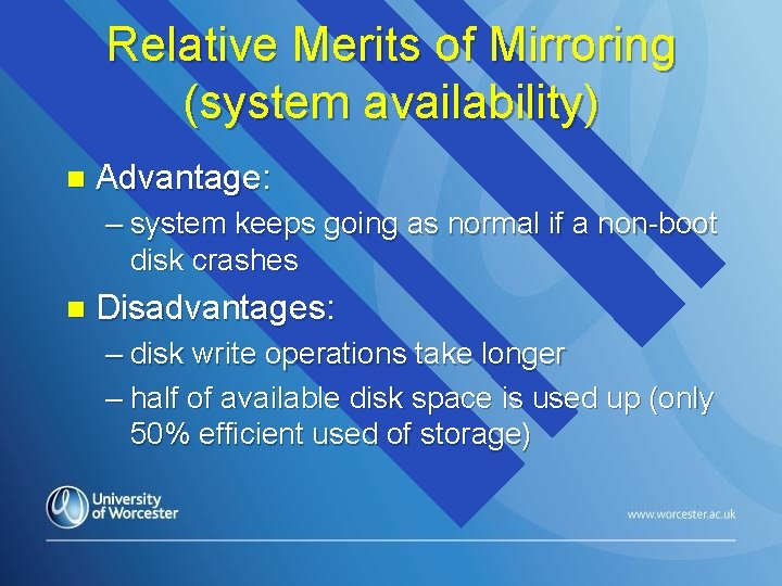 Relative Merits of Mirroring (system availability) n Advantage: – system keeps going as normal