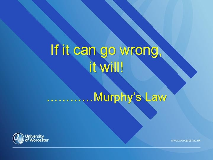 If it can go wrong, it will! …………Murphy's Law