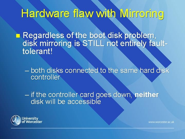 Hardware flaw with Mirroring n Regardless of the boot disk problem, disk mirroring is