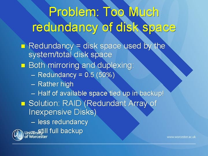 Problem: Too Much redundancy of disk space n n Redundancy = disk space used