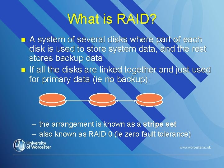 What is RAID? n n A system of several disks where part of each