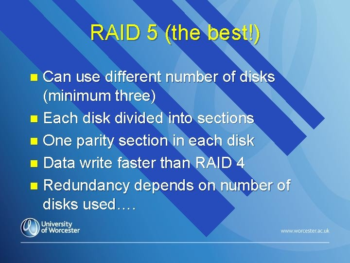 RAID 5 (the best!) Can use different number of disks (minimum three) n Each