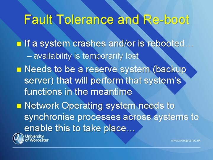 Fault Tolerance and Re-boot n If a system crashes and/or is rebooted… – availability