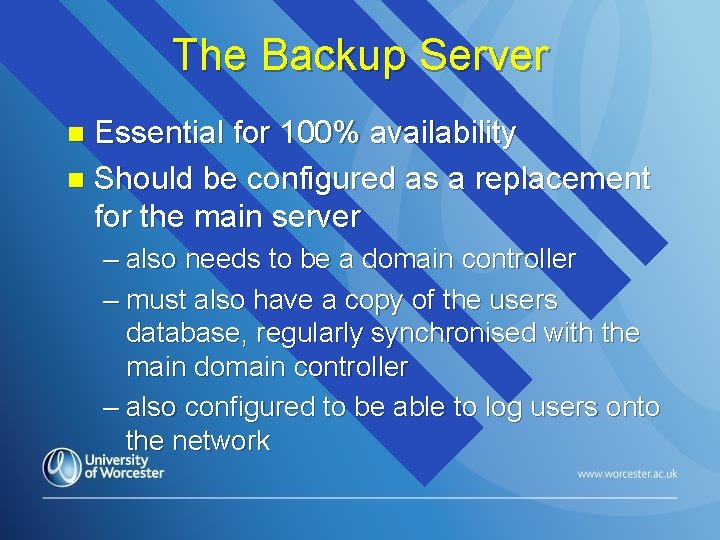 The Backup Server Essential for 100% availability n Should be configured as a replacement