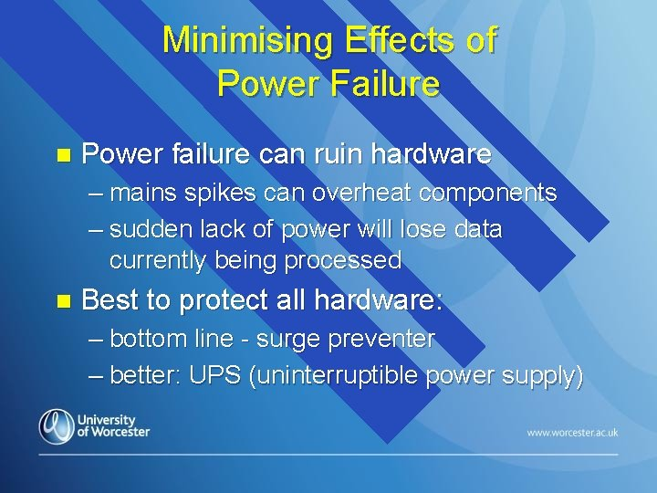 Minimising Effects of Power Failure n Power failure can ruin hardware – mains spikes
