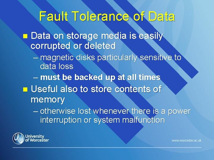 Fault Tolerance of Data n Data on storage media is easily corrupted or deleted