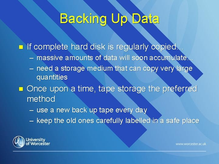 Backing Up Data n If complete hard disk is regularly copied… – massive amounts