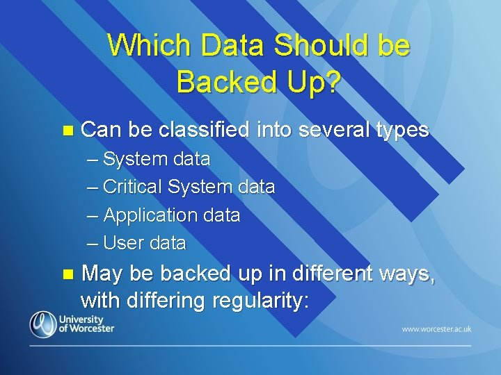 Which Data Should be Backed Up? n Can be classified into several types –