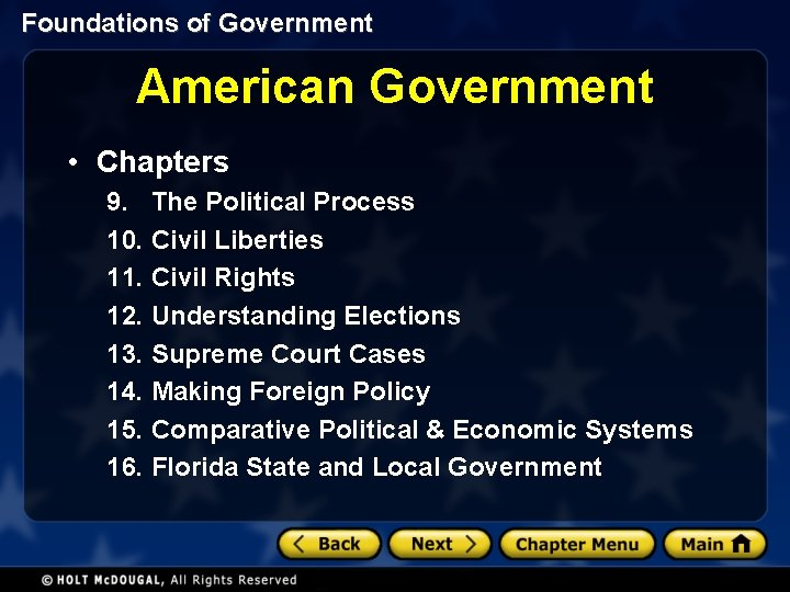 Foundations of Government American Government • Chapters 9. The Political Process 10. Civil Liberties