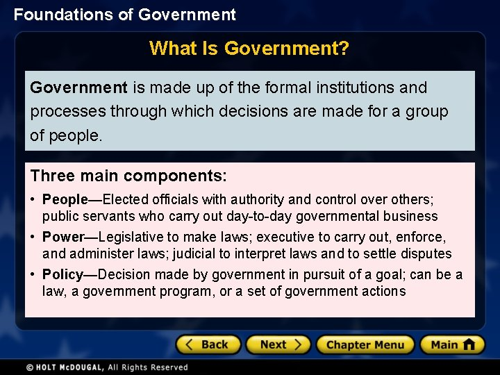 Foundations of Government What Is Government? Government is made up of the formal institutions