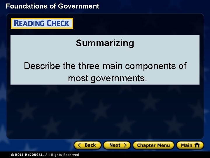 Foundations of Government Summarizing Describe three main components of most governments.
