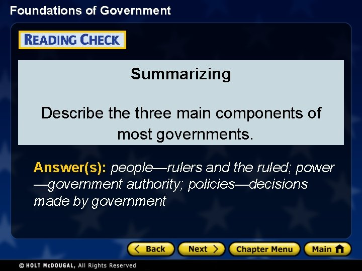 Foundations of Government Summarizing Describe three main components of most governments. Answer(s): people—rulers and