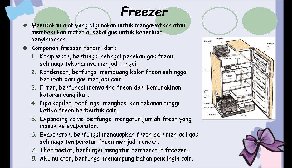 Freezer l Merupakan alat yang digunakan untuk mengawetkan atau membekukan material sekaligus untuk keperluan