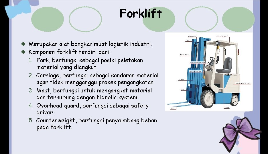 Forklift l Merupakan alat bongkar muat logistik industri. l Komponen forklift terdiri dari: 1.