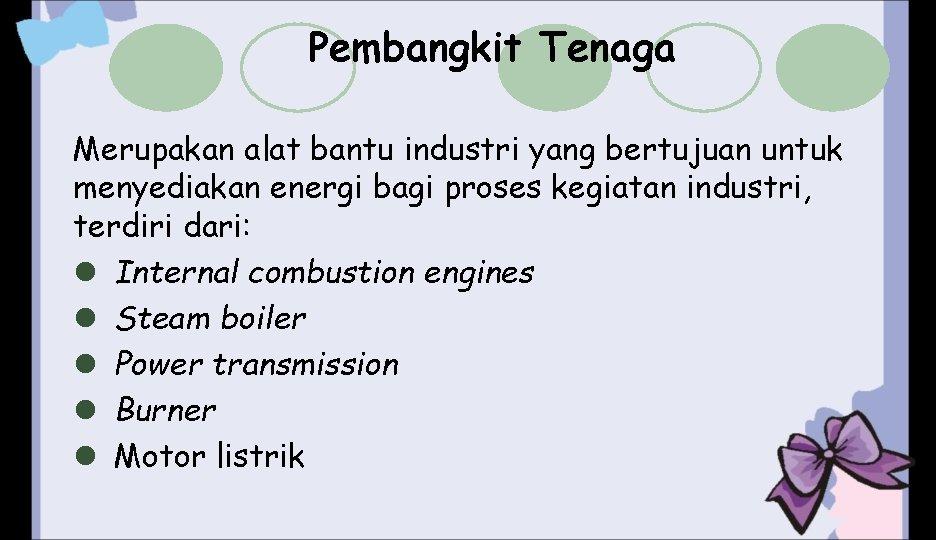 Pembangkit Tenaga Merupakan alat bantu industri yang bertujuan untuk menyediakan energi bagi proses kegiatan