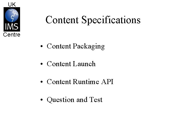 UK Content Specifications Centre • Content Packaging • Content Launch • Content Runtime API