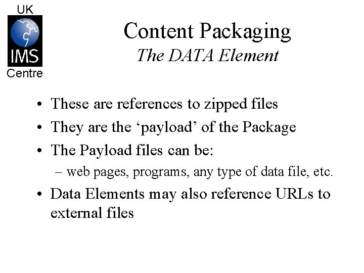 UK Content Packaging The DATA Element Centre • These are references to zipped files