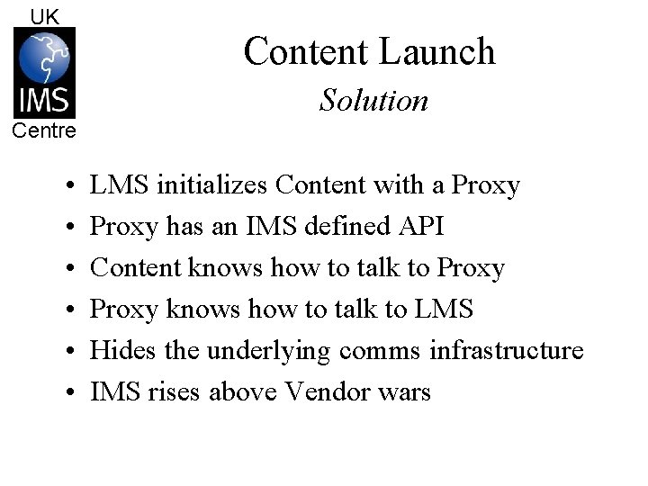 UK Content Launch Centre • • • Solution LMS initializes Content with a Proxy