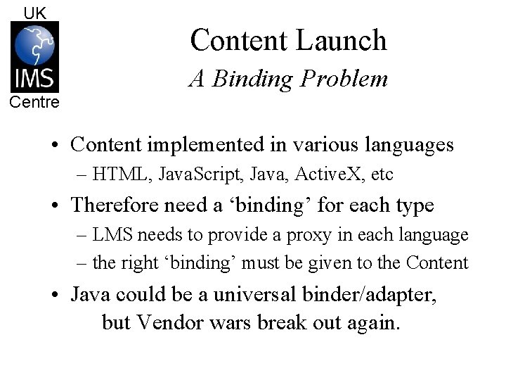 UK Content Launch Centre A Binding Problem • Content implemented in various languages –